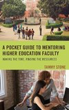 A Pocket Guide to Mentoring Higher Education Faculty