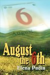 August the 6th