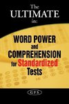 The Ultimate in Word Power and Comprehension for Standardized Tests