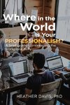 Where in the World is Your Professionalism?