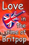Love In The Time Of Britpop