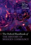 Kragh, H: Oxford Handbook of the History of Modern Cosmology