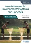 Internal Assessment for Environmental Systems and Societies for the IB Diploma: Skills for Success