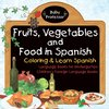 Fruits, Vegetables and Food in Spanish - Coloring & Learn Spanish - Language Books for Kindergarten | Children's Foreign Language Books