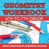 Geometry Workbook 6th to 7th Grade (Baby Professor Learning Books)