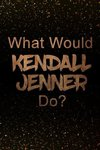 What Would Kendall Jenner Do?: Black and Gold Kendall Jennernotebook Journal