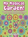 My Magical Garden! The Best In Floral Patterns Coloring Book - Pattern Coloring Books For Girls Edition