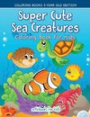 Super Cute Sea Creatures Coloring Book For Kids - Coloring Books 5 Year Old Edition