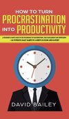 How to Turn Procrastination into Productivity