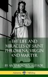 The Life and Miracles of Saint Philomena, Virgin and Martyr (Hardcover)