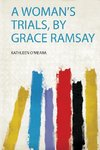 A Woman's Trials, by Grace Ramsay