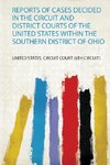 Reports of Cases Decided in the Circuit and District Courts of the United States Within the Southern District of Ohio