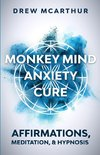 Monkey Mind Anxiety Cure Affirmations, Meditation & Hypnosis