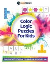 Color Logic Puzzles For Kids - Fun Logic Activity Book For Girls And Boys (Ages 4-6)