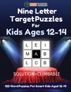 Nine Letter Target Puzzles For Kids Ages 12-14 - 120 Word Puzzles For Smart Kids Aged 12-14