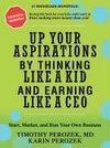 Up Your Aspirations by Thinking Like a Kid and Earning Like a CEO