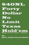 Forty Dollar No Limit Texas Hold'em Ring and Tournament Games
