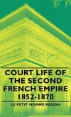 Court Life of the Second French Empire 1852-1870