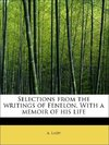 Selections from the writings of Fenelon. With a memoir of his life