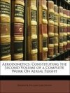 Aerodonetics: Constituting the Second Volume of a Complete Work On Aerial Flight