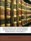 University of California Publications in Modern Philology, Volume 5