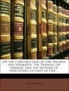 On the Construction of Fire Engines and Apparatus: The Training of Firemen, and the Method of Proceeding in Cases of Fire ...