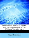 Memoirs of the life, works, and correspondence of Sir William Temple, bart.