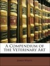 A Compendium of the Veterinary Art