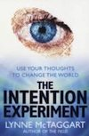 The Intention Experiment : Use Your Thoughts to Change the World