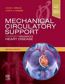 Mechanical Circulatory Support: A Companion to Braunwald's Heart Disease, 2nd Edition