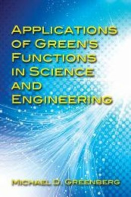 Applications of Green`s Functions in Science and Engineering
