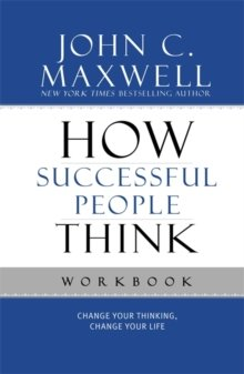 How Successful People Think Workbook : Change Your Thinking, Change Your Life
