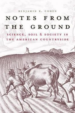 Cohen, B: Notes from the Ground - Science, Soil and Society