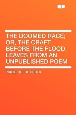 The Doomed Race; Or, the Craft Before the Flood. Leaves From an Unpublished Poem