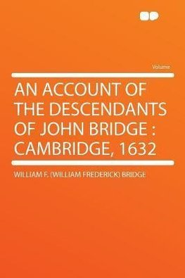 An Account of the Descendants of John Bridge