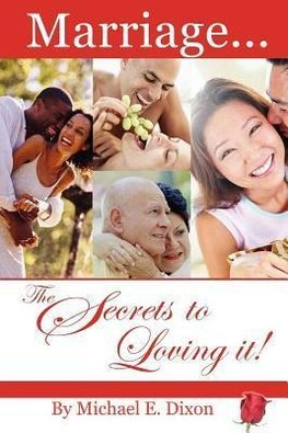Marriage...The Secrets to Loving It!