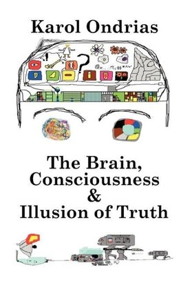 The Brain, Consciousness & Illusion of Truth