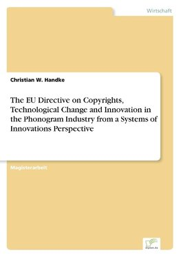 The EU Directive on Copyrights, Technological Change and Innovation in the Phonogram Industry from a Systems of Innovations Perspective