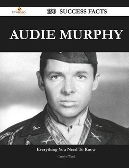 Audie Murphy 190 Success Facts - Everything You Need to Know about Audie Murphy