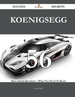 Koenigsegg 56 Success Secrets - 56 Most Asked Questions On Koenigsegg - What You Need To Know