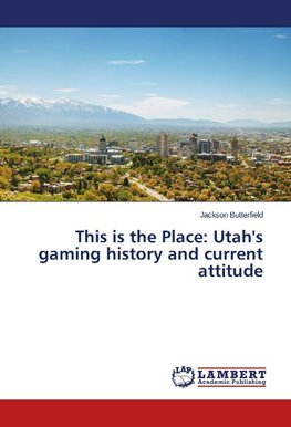 This is the Place: Utah's gaming history and current attitude