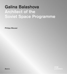 Galina Balashova. Architect of the Soviet Space Programme