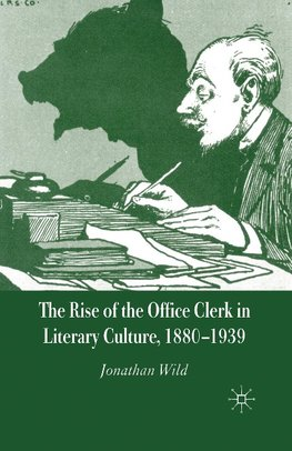 The Rise of the Office Clerk in Literary Culture, 1880-1939