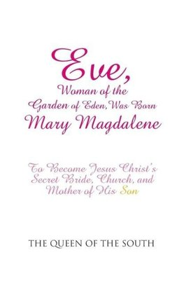 Eve, Woman of the Garden of Eden, Was Born Mary Magdalene