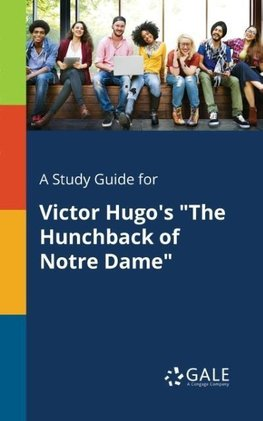 "A Study Guide for Victor Hugo's ""The Hunchback of Notre Dame"""
