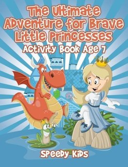 The Ultimate Adventure for Brave Little Princesses