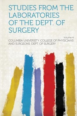 Studies from the Laboratories of the Dept. of Surgery Volume 4