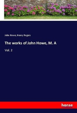 The works of John Howe, M. A