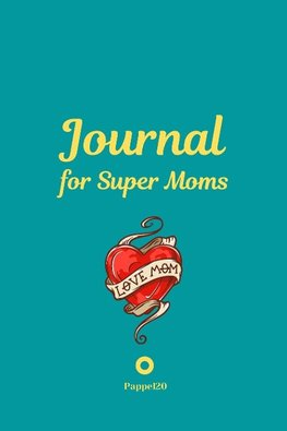 Journal for Super Moms |Green Cover |124 pages | 6x9 Inches