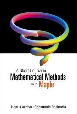 Henrik, A:  Short Course In Mathematical Methods With Maple,
